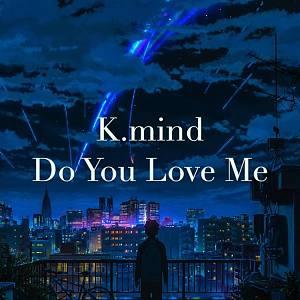 K.mind - Do You Love Me