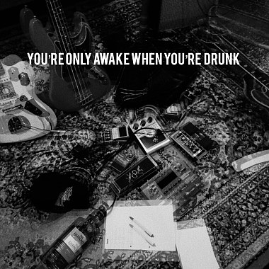 YOU'RE ONLY AWAKE WHEN YOU'RE DRUNK DEMO
