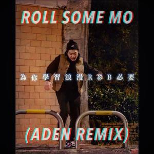 ROLL SOME MO REMIX(ADEN REMIX)