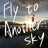 Fly to another sky