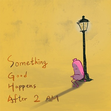 Something Good Happens After 2 A.M.